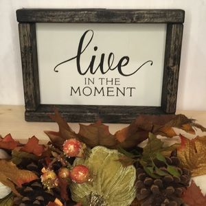 Farmhouse Sign - Live in the Moment